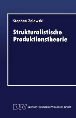 Strukturalistische Produktionstheorie: Konstruktion Und Analyse Aus Der Perspektive Des Non Statement View