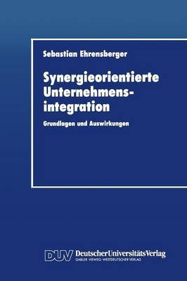 Synergieorientierte Unternehmensintegration: Grundlagen Und Auswirkungen