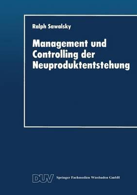 Management Und Controlling Der Neuproduktentstehung: Gestaltungsansatz, Ziele Und Massnahmen