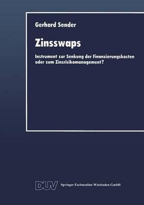 Zinsswaps: Instrument Zur Senkung Der Finanzierungskosten Oder Zum Zinsrisikomanagement?