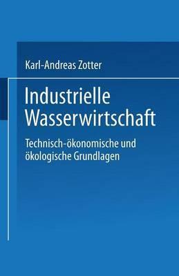 Industrielle Wasserwirtschaft: Technisch-Okonomische Und Okologische Grundlagen
