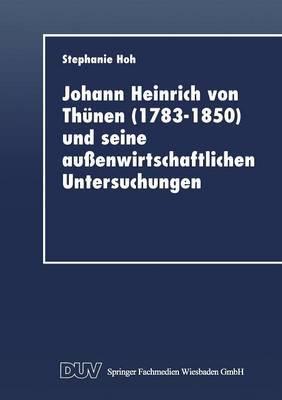 Johann Heinrich Von Thunen (1783 1850) Und Seine Aussenwirtschaftlichen Untersuchungen