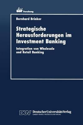 Strategische Herausforderungen Im Investment Banking: Integration Von Wholesale Und Retail Banking