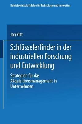 Schlusselerfinder in Der Industriellen Forschung Und Entwicklung: Strategien Fur Das Akquisitionsmanagement in Unternehmen