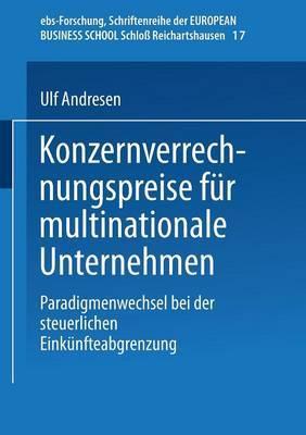 Konzernverrechnungspreise Fur Multinationale Unternehmen: Paradigmenwechsel Bei Der Steuerlichen Einkunfteabgrenzung