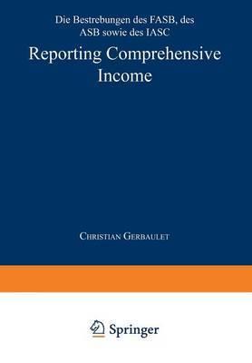 Reporting Comprehensive Income: Die Bestrebungen Des FASB, Des Asb Sowie Des Iasc