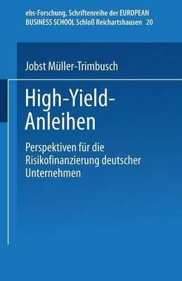 High-Yield-Anleihen: Perspektiven Fur Die Risikofinanzierung Deutscher Unternehmen