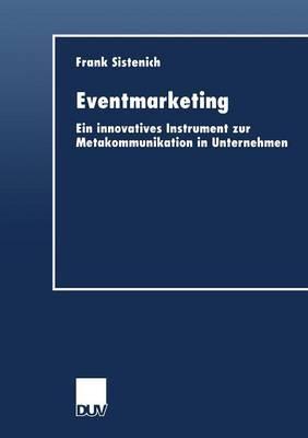 Eventmarketing: Ein Innovatives Instrument Zur Metakommunikation in Unternehmen