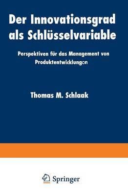 Der Innovationsgrad ALS Schlusselvariable: Perspektiven Fur Das Management Von Produktentwicklungon
