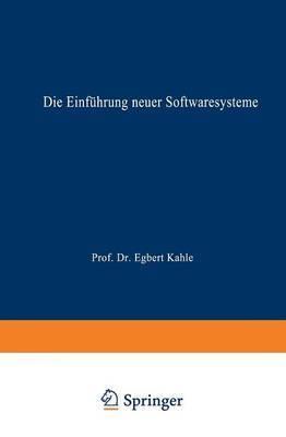 Die Einfuhrung Neuer Softwaresysteme: Erfolgsfaktoren Und Hemmnisse