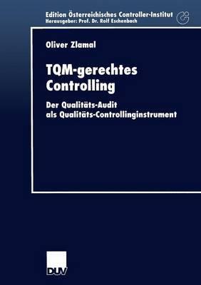 TQM-Gerechtes Controlling: Der Qualitats-Audit ALS Qualitats-Controllinginstrument