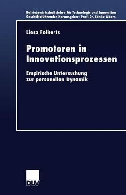 Promotoren in Innovationsprozessen: Empirische Untersuchung Zur Personellen Dynamik