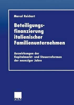 Beteiligungsfinanzierung Italienischer Familienunternehmen: Auswirkungen Der Kapitalmarkt- Und Steuerreformen Der Neunziger Jahre