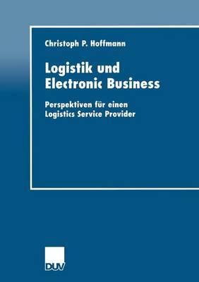 Logistik Und Electronic Business: Perspektiven Fur Einen Logistics Service Provider