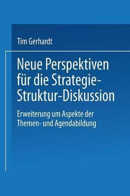 Neue Perspektiven Fur Die Strategie-Struktur-Diskussion: Erweiterung Um Aspekte Der Themen- Und Agendabildung