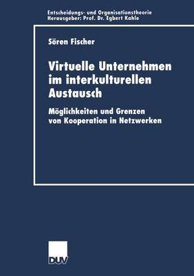 Virtuelle Unternehmen Im Interkulturellen Austausch: Moglichkeiten Und Grenzen Von Kooperation in Netzwerken