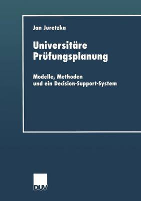 Universitare Prufungsplanung: Modelle, Methoden Und Ein Decision-Support-System