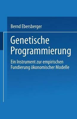 Genetische Programmierung: Ein Instrument Zur Empirischen Fundierung Okonomischer Modelle