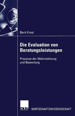 Die Evaluation Von Beratungsleistungen: Prozesse Der Wahrnehmung Und Bewertung