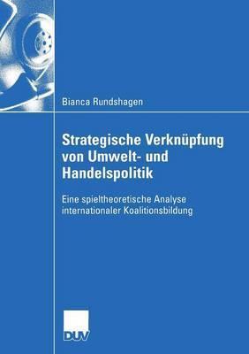 Strategische Verknupfung Von Umwelt- Und Handelspolitik: Eine Spieltheoretische Analyse Internationaler Koalitionsbildung
