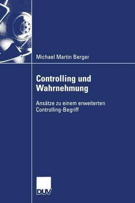 Controlling Und Wahrnehmung: Ansatze Zu Einem Erweiterten Controlling-Begriff