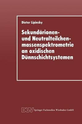 Sekundarionen- Und Neutralteilchenmassenspektrometrie an Oxidischen Dunnschichtsystemen: Der Einfluss Ionenbeschussindizierter Prozesse Auf Die Sekundarteilchenemission Im Zerstaubungsgleichgewicht Und an Schichtgrenzflachen