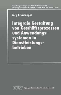 Integrale Gestaltung Von Geschaftsprozessen Und Anwendungssystemen in Dienstleistungsbetrieben