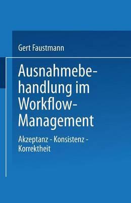 Ausnahmebehandlung Im Workflow-Management: Akzeptanz Konsistenz Korrektheit