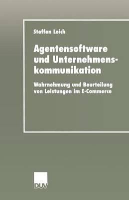 Agentensoftware Und Unternehmenskommunikation: Wahrnehmung Und Beurteilung Von Leistungen Im E-Commerce