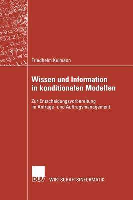 Wissen Und Information in Konditionalen Modellen: Zur Entscheidungsvorbereitung Im Anfrage- Und Auftragsmanagement