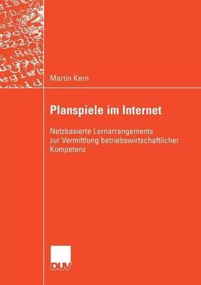 Planspiele Im Internet: Netzbasierte Lernarrangements Zur Vermittlung Betriebswirtschaftlicher Kompetenz