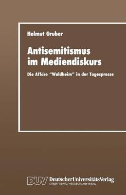 Antisemitismus Im Mediendiskurs: Die Affare Waldheim in Der Tagespresse