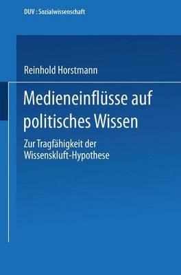 Medieneinflusse Auf Politisches Wissen: Zur Tragfahigkeit Der Wissenskluft-Hypothese