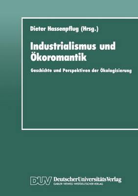 Industrialismus Und Okoromantik: Geschichte Und Perspektiven Der Okologisierung