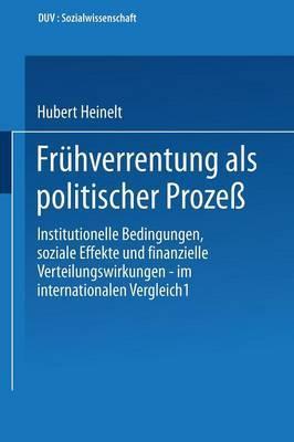 Fruhverrentung ALS Politischer Prozess: Institutionelle Bedingungen, Soziale Effekte Und Finanzielle Verteilungswirkungen Im Internationalen Vergleich