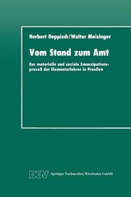 Vom Stand Zum Amt: Der Materielle Und Soziale Emanzipationsprozess Der Elementarlehrer in Preussen