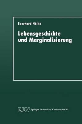 Lebensgeschichte Und Marginalisierung: Hermeneutische Fallrekonstruktionen Gescheiterter Sozialisationsverlaufe Von Jugendlichen
