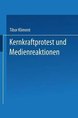 Kernkraftprotest Und Medienreaktionen: Deutungsmuster Einer Widerstandsbewegung Und Offentliche Rezeption