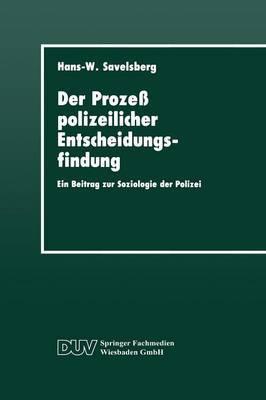 Der Prozess Polizeilicher Entscheidungsfindung: Ein Beitrag Zur Soziologie Der Polizei