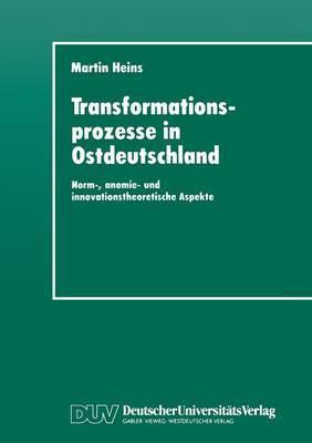 Transformationsprozesse in Ostdeutschland: Norm-, Anomie- Und Innovationstheoretische Aspekte