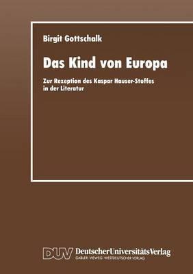 Das Kind Von Europa: Zur Rezeption Des Kaspar Hauser-Stoffes in Der Literatur