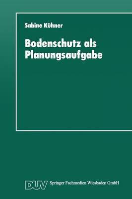 Bodenschutz ALS Planungsaufgabe: Die Weiterentwicklung Der Raumordnung Zu Einer Bodenschutzplanung