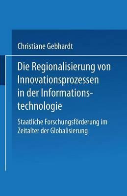 Die Regionalisierung Von Innovationsprozessen in Der Informationstechnologie: Staatliche Forschungsforderung Im Zeitalter Der Globalisierung