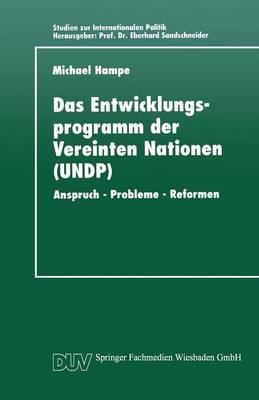 Das Entwicklungsprogramm Der Vereinten Nationen (Undp): Anspruch - Probleme - Reformen