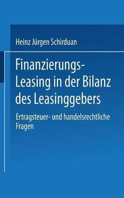Finanzierungs-Leasing in Der Bilanz Des Leasinggebers: Ertragsteuer- Und Handelsrechtliche Fragen