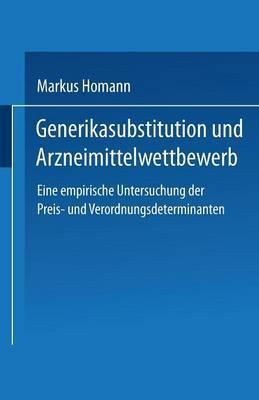 Generikasubstitution Und Arzneimittelwettbewerb: Eine Empirische Untersuchung Der Preis- Und Verordnungsdeterminanten