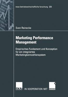 Marketing Performance Management: Empirisches Fundament Und Konzeption Fur Ein Integriertes Marketingkennzahlensystem