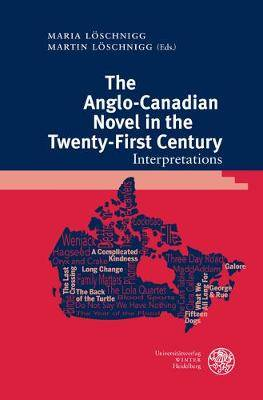 The Anglo-Canadian Novel in the Twenty-First Century: Interpretations