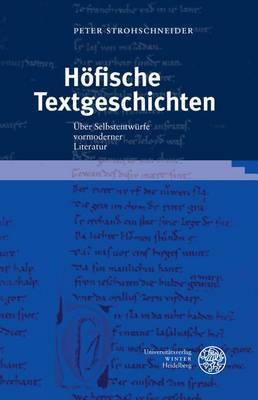 Hofische Textgeschichten: Uber Selbstentwurfe Vormoderner Literatur