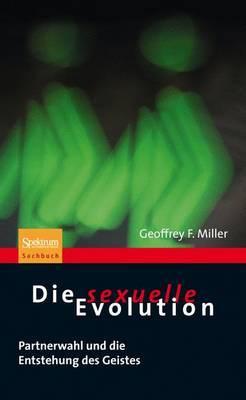 Die Sexuelle Evolution: Partnerwahl Und die Entstehung Des Geistes
